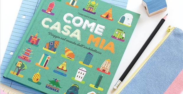Il libro Come a casa mia porta a viaggiare nel mondo delle case e delle architetture famose