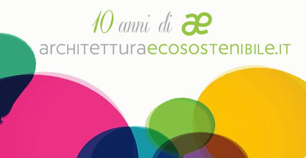 I 10 anni di Architettura Ecosostenibile.